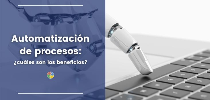 Automatización de procesos: beneficios de automatizar las tareas de tu empresa