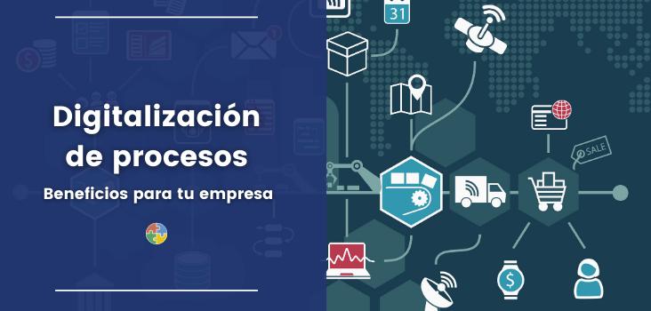 Digitalización de procesos: importancia y beneficios para tu empresa
