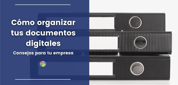 Cómo organizar tus documentos digitales: consejos para archivar tu documentación